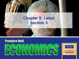 Chapter 9 Labor Section 3 Objectives 1 Describe