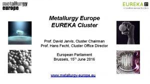 Metallurgy Europe EUREKA Cluster Prof David Jarvis Cluster
