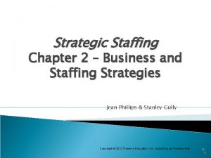 Strategic Staffing Chapter 2 Business and Staffing Strategies