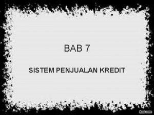BAB 7 SISTEM PENJUALAN KREDIT Penjualan Kredit Jika