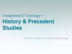 Assignment 2 Typology History Precedent Studies Victoria Heredia