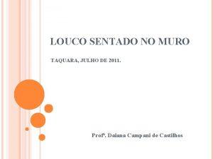 LOUCO SENTADO NO MURO TAQUARA JULHO DE 2011