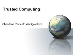 Trusted Computing Chandana Praneeth Wanigasekera Introduction jet Blue