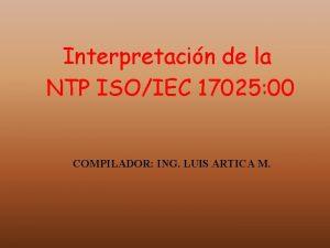 Interpretacin de la NTP ISOIEC 17025 00 COMPILADOR