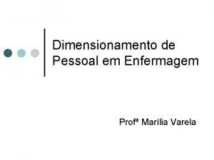 Dimensionamento de Pessoal em Enfermagem Prof Marlia Varela