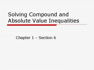 Solving Compound and Absolute Value Inequalities Chapter 1