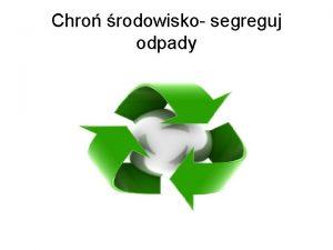 Chro rodowisko segreguj odpady Z ekologi na co