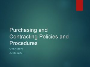 Purchasing and Contracting Policies and Procedures OVERVIEW JUNE