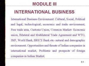 MODULE III INTERNATIONAL BUSINESS International Business Environment Cultural