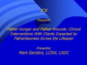 ICB Presents Father Hunger and Father Wounds Clinical