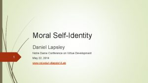 Moral SelfIdentity Daniel Lapsley Notre Dame Conference on