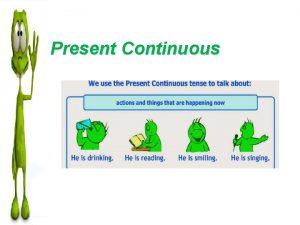 Present Continuous PRESENT PROGRESSIVEPRESENT CONTINUOUS TO BE ING