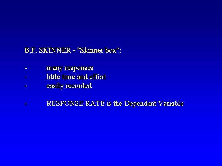 B F SKINNER Skinner box many responses little
