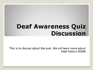 Deaf Awareness Quiz Discussion This is to discuss