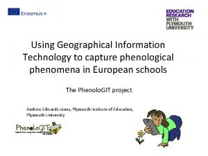 Using Geographical Information Technology to capture phenological phenomena