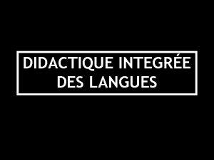DIDACTIQUE INTEGRE DES LANGUES 1980 DIDACTIQUE DIDACTIQUES DES