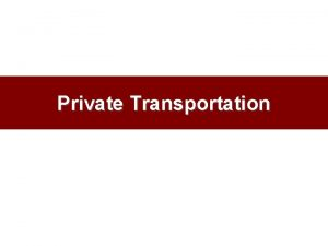 Private Transportation What is Private Transportation NOT the