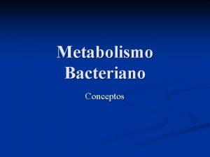 Metabolismo Bacteriano Conceptos NUTRICIN BACTERIANA METABOLISMO BIOSNTESIS NUTRIENTES