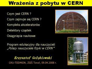 Wraenia z pobytu w CERN Czym jest CERN