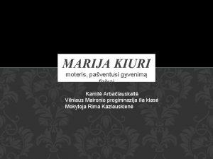 MARIJA KIURI moteris paventusi gyvenim fizikai Kamil Arbaiauskait