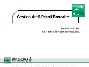 Gestion ActifPassif Bancaire Alexandre Adam alexandre adambnpparibas com