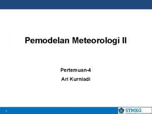 Pemodelan Meteorologi II Pertemuan4 Ari Kurniadi 1 Persamaan