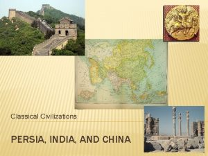 Classical Civilizations PERSIA INDIA AND CHINA WHAT IS