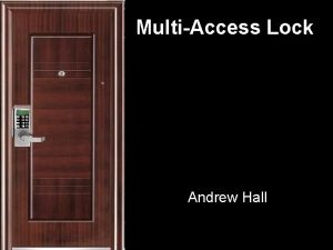 MultiAccess Lock Andrew Hall General System Requirements MCU