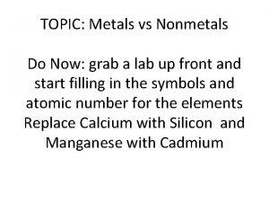 TOPIC Metals vs Nonmetals Do Now grab a
