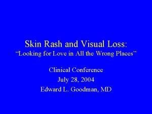 Skin Rash and Visual Loss Looking for Love