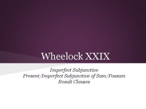 Wheelock XXIX Imperfect Subjunctive PresentImperfect Subjunctive of SumPossum