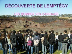 DCOUVERTE DE LEMPTGY LES BOMBES VOLCANIQUES Questce quune
