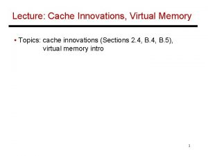 Lecture Cache Innovations Virtual Memory Topics cache innovations