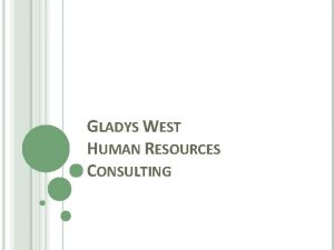 GLADYS WEST HUMAN RESOURCES CONSULTING INTRODUCTION Gladys West