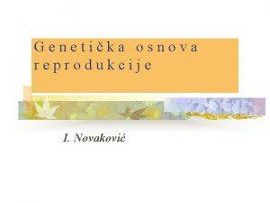 Genetika osnova reprodukcije I Novakovi Tipovi reprodukcije hromozom