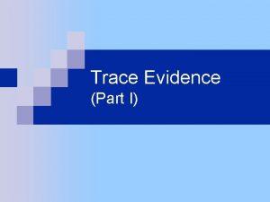 Trace Evidence Part I Summary Microscopic Analysis Types