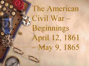The American Civil War Beginnings April 12 1861