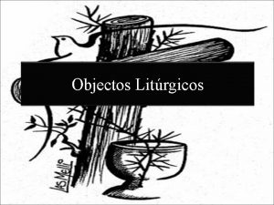 Objectos Litrgicos Introduo Antes de comearmos a ver