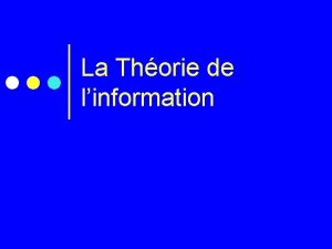 La Thorie de linformation La Thorie de linformation
