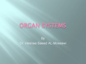 ORGAN SYSTEMS By Dr Hesnaa Saeed ALMossawi Nervous