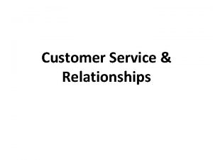 Customer Service Relationships What is Customer Service No
