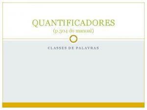 QUANTIFICADORES p 304 do manual CLASSES DE PALAVRAS