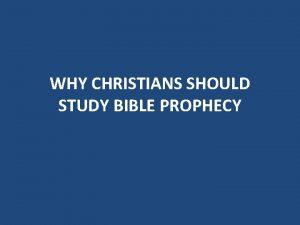 WHY CHRISTIANS SHOULD STUDY BIBLE PROPHECY PROPHECY ACQUAINTS