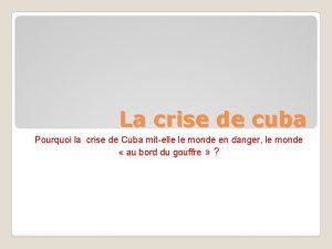 La crise de cuba Pourquoi la crise de