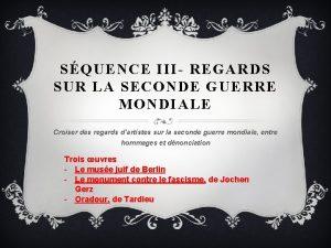 SQUENCE III REGARDS SUR LA SECONDE GUERRE MONDIALE
