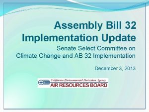 Assembly Bill 32 Implementation Update Senate Select Committee
