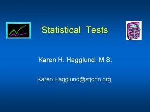 Statistical Tests Karen H Hagglund M S Karen