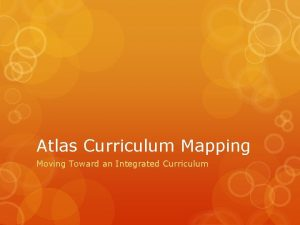 Atlas Curriculum Mapping Moving Toward an Integrated Curriculum