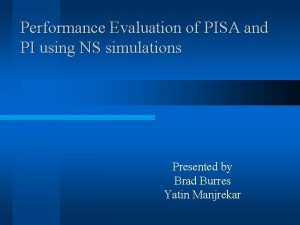 Performance Evaluation of PISA and PI using NS