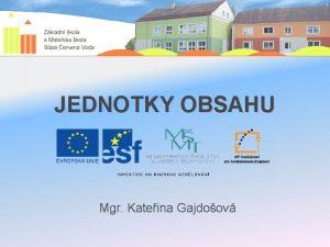 JEDNOTKY OBSAHU Mgr Kateina Gajdoov VY32INOVACE35Jednotky obsahu Autor